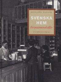 bokomslag Svenska hem : en passionerad affär