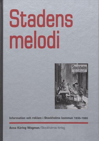 bokomslag Stadens melodi : information och reklam i Stockholms kommun 1930-1980
