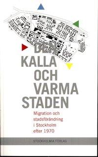 bokomslag Den kalla och varma staden : migration och stadsförändring i Stockholm efter 1970
