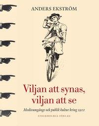 bokomslag Viljan att synas, vilan att se : medieumgänge och publik kultur kring 1900