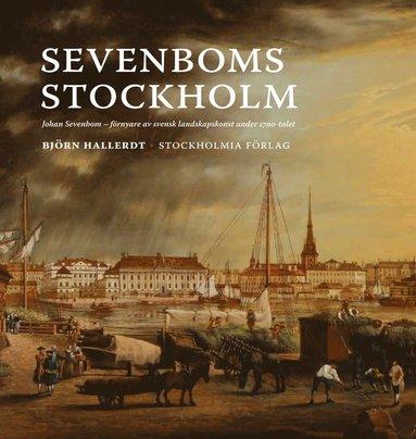 bokomslag Sevenboms Stockholm : Johan Sevenbom : förnyare av svensk landskapskonst under 1700-talet