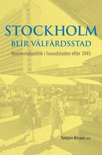 bokomslag Stockholm blir välfärdsstad : kommunalpolitik i huvudstaden efter 1945