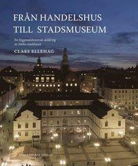 bokomslag Från Handelshus till Stadsmuseum : en byggnadshistorisk skildring av Södra stadshuset