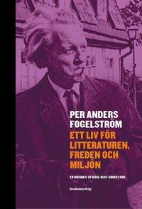 bokomslag Per Anders Fogelström : ett liv för litteraturen, freden och miljön
