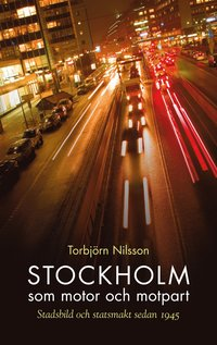 bokomslag Stockholm som motor och motpart : stadsbild och stadsmakt sedan 1945