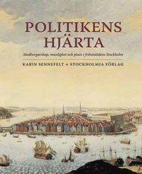 bokomslag Politikens hjärta: medborgarskap, manlighet och plats i frihetstidens Stockholm