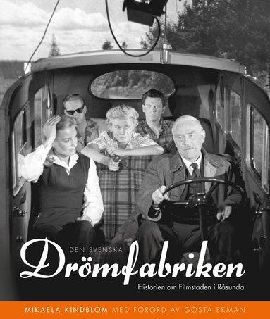 bokomslag Den svenska drömfabriken : Historien om Filmstaden i Råsunda