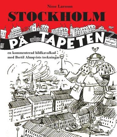 bokomslag Stockholm på tapeten : En kommenterad bildkavalkad med Bertil Almqvists tec