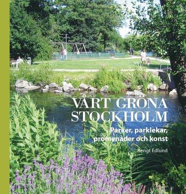 bokomslag Vårt gröna Stockholm : Parker, parklekar, promenader och onst