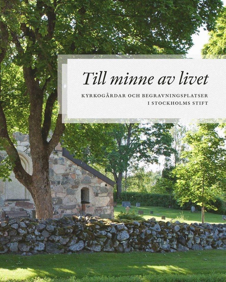 Till minne av livet - kyrkogårdar och begravningsplatser i Stockholms stift 1