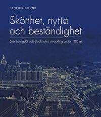 bokomslag Skönhet, nytta och beständighet : Skönhetsrådet och Stockholms utveckling under 100 år