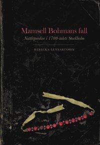 bokomslag Mamsell Bohmans fall : nattlöperskor i 1700-talets Stockholm