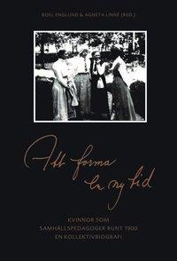 bokomslag Att forma en ny tid : kvinnor som samhällspedagoger runt 1900