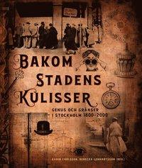 bokomslag Bakom stadens kulisser. Genus och gränser i Stockholm 1800-2000
