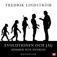 bokomslag Evolutionen och jag kommer inte överens : bekännelser