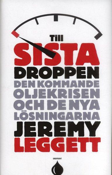 bokomslag Till sista droppen : Den kommande oljekrisen och de nya lösningarna