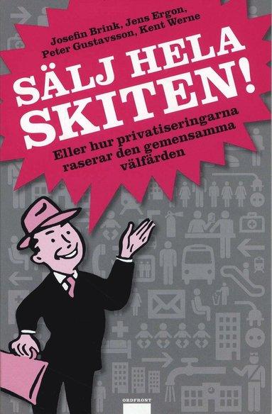 bokomslag Sälj hela skiten! : eller hur privatiseringarna raserar den gemensamma välfärden