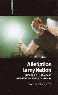 bokomslag Alienation is my nation : hiphop och unga mäns utanförskap i Det nya Sverige