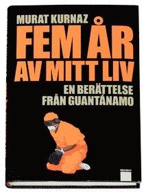 bokomslag Fem år av mitt liv : en berättelse från Guantánamo