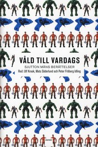 Våld till vardags : sjutton mäns berättelser