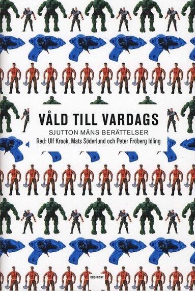 bokomslag Våld till vardags : sjutton mäns berättelser