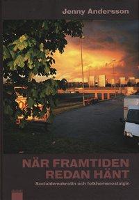 bokomslag När framtiden redan hänt : socialdemokratin och folkhemsnostalgin