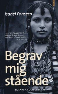 bokomslag Begrav mig stående : zigenarna och deras resa