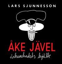 bokomslag Åke Jävel : århundradets hjälte