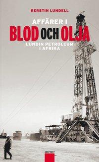 bokomslag Affärer i blod och olja : Lundin Petroleum i Afrika