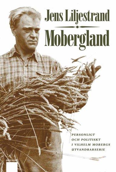 bokomslag Mobergland : personligt och politiskt i Vilhelm Mobergs utvandrarserie