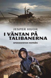 bokomslag I väntan på talibanerna : Afghanistan inifrån