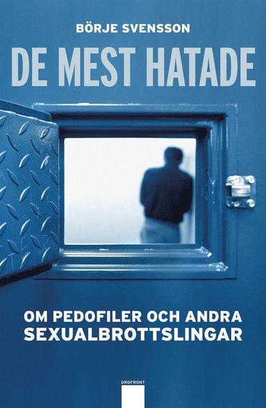 bokomslag De mest hatade : om pedofiler och andra sexualbrottslingar