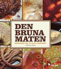bokomslag Den bruna maten : sanningen om 70-talets kokkonst