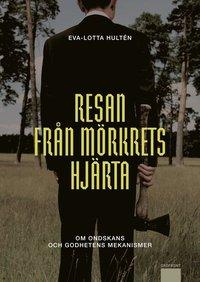 bokomslag Resan från mörkrets hjärta : om ondskans och godhetens mekanismer
