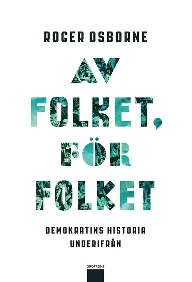 bokomslag Av folket, för folket : demokratins historia underifrån
