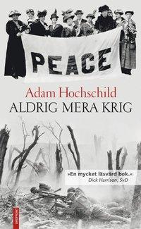 bokomslag Aldrig mera krig : lojalitet och uppror 1914-1918