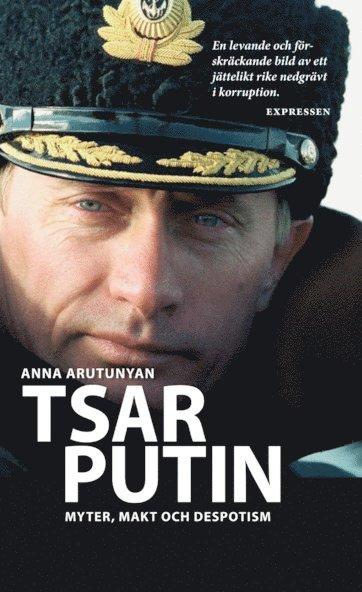 bokomslag Tsar Putin : myter, makt och despotism
