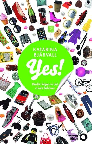 bokomslag Yes! : därför köper vi det vi inte behöver