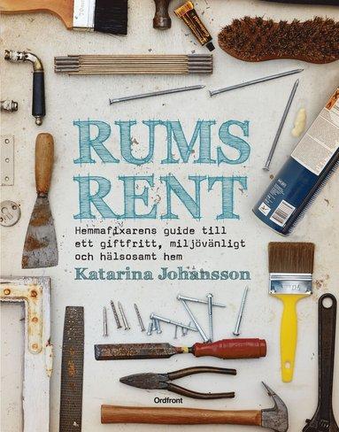 bokomslag Rumsrent : hemmafixarens guide till ett giftfritt, miljövänligt och hälsosa
