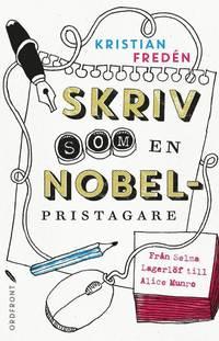 bokomslag Skriv som en Nobelpristagare : från Selma Lagerlöf till Alice Munro
