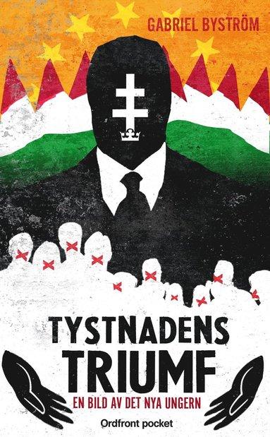 bokomslag Tystnadens triumf : en bild av det nya Ungern