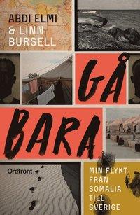 bokomslag Gå bara : min flykt från Somalia till Sverige