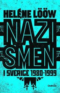 Nazismen i Sverige 1980-1999 : den rasistiska undergroundrörelsen: musiken, myterna, riterna