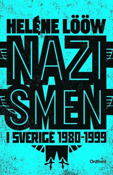bokomslag Nazismen i Sverige 1980-1999 : den rasistiska undergroundrörelsen: musiken, myterna, riterna