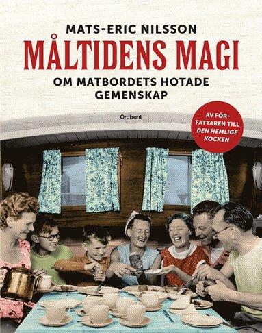 bokomslag Måltidens magi : om matbordets hotade gemenskap