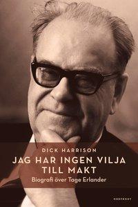 bokomslag Jag har ingen vilja till makt : biografi över Tage Erlander