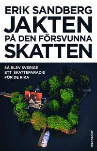 bokomslag Jakten på den försvunna skatten : så blev Sverige ett skatteparadis för de rika