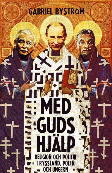 bokomslag Med guds hjälp : om religion och politik i Ryssland, Ungern och Polen