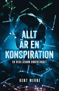 bokomslag Allt är en konspiration : En resa genom underlandet
