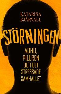 bokomslag Störningen : adhd, pillren och det stressade samhället